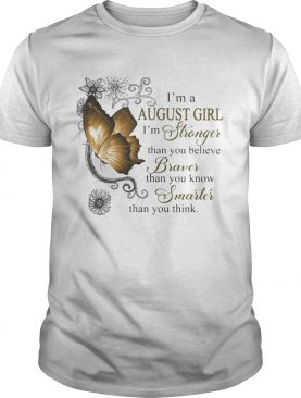 Im A August Girl Im Stronger Than You Believe Braver Than You Know Smarter Than You Think Butterf