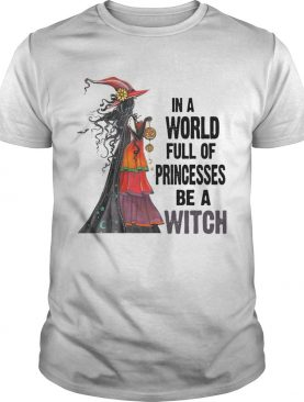 In A World Princesses Be A Witch shirt