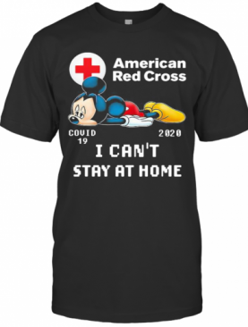 Mickey Mouse American Red Cross Covid 19 2020 I Can'T Stay At Home T-Shirt