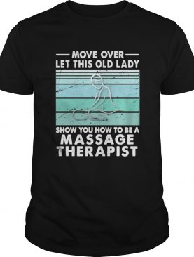 Move Over Let This Old Lady Show You How To Be A Massage Therapist Vintage Retro shirt