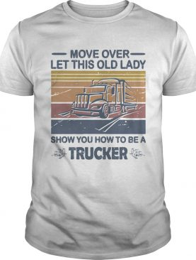 Move Over Let This Old Lady Show You How To Be A Trucker Vintage Retro shirt