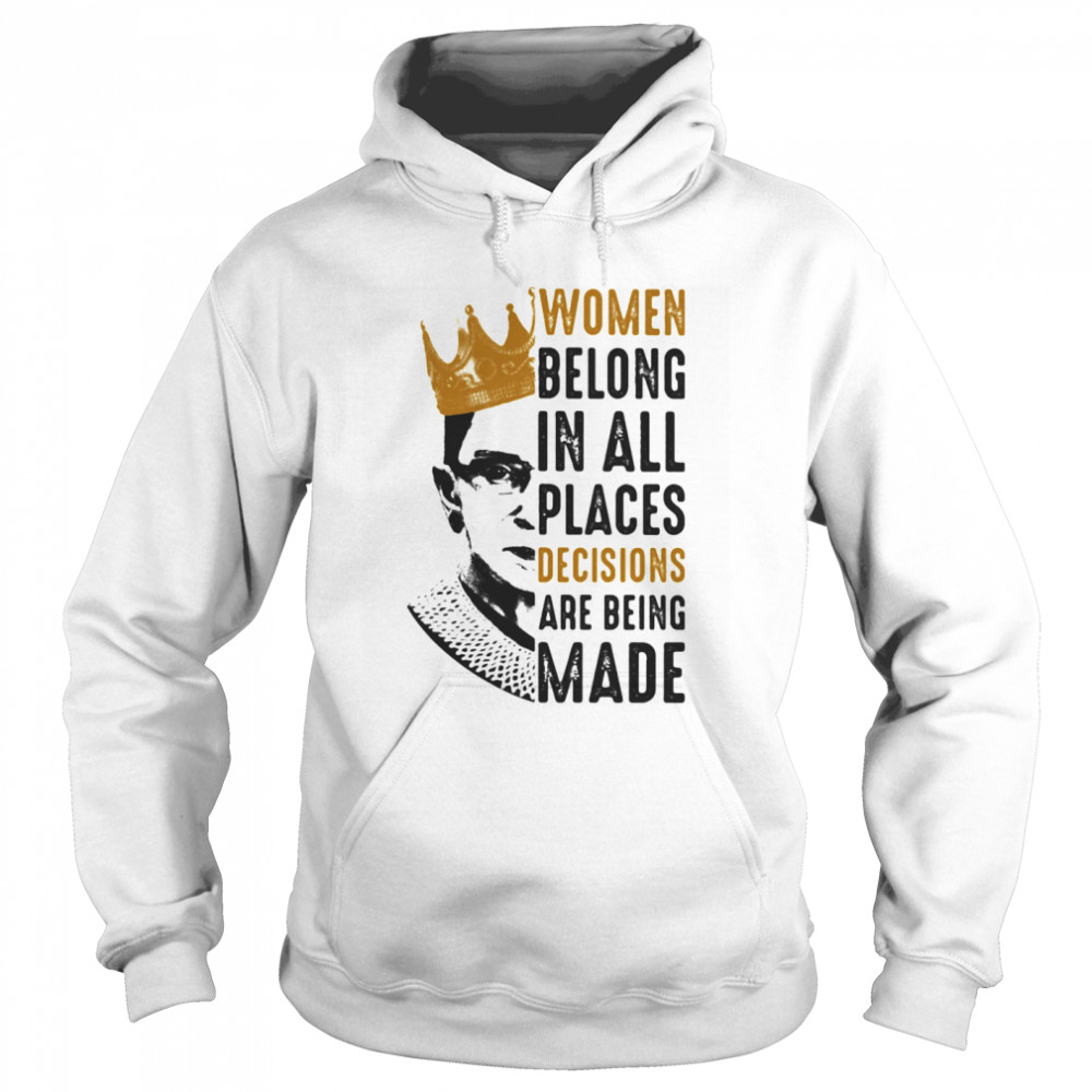 Ruth Bader Ginsburg With Crown Women Belong In All Places Decisions Are Being Made  Unisex Hoodie