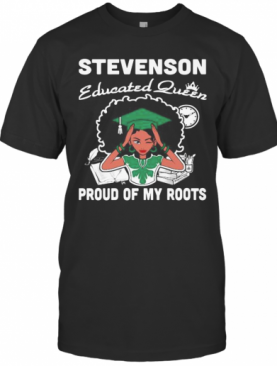 Stevenson Educated Queen Proud Of My Roots T-Shirt
