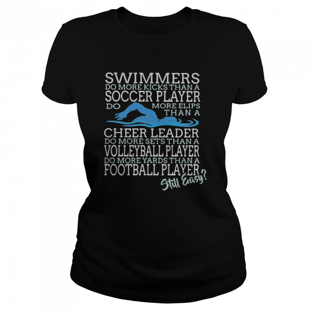 Swimmers Do More Kicks Than A Soccer Player Cheer Leader Volleyball Player Football Player Still Easy  Classic Women's T-shirt
