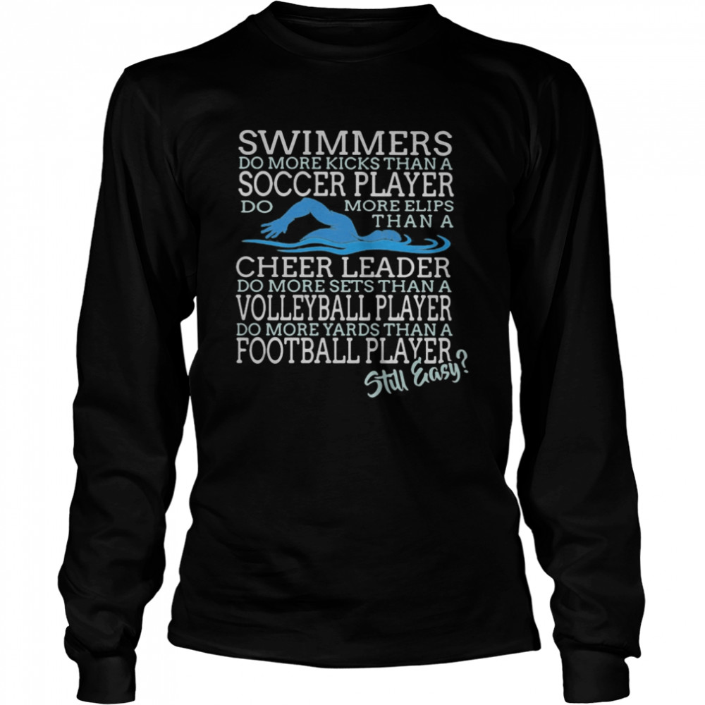 Swimmers Do More Kicks Than A Soccer Player Cheer Leader Volleyball Player Football Player Still Easy  Long Sleeved T-shirt