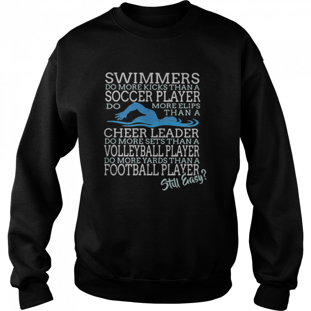 Swimmers Do More Kicks Than A Soccer Player Cheer Leader Volleyball Player Football Player Still Easy  Unisex Sweatshirt
