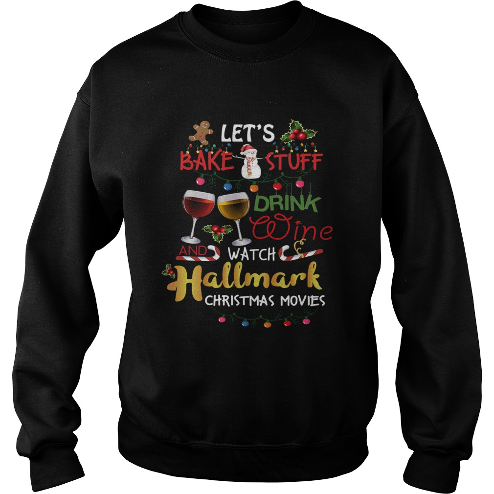 The Lets Bake Stuff Drink Wine And Watch Christmas  Sweatshirt
