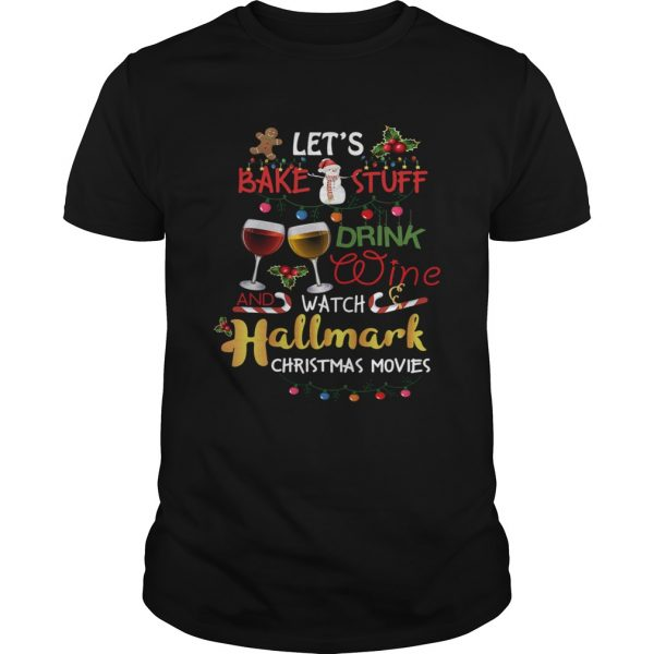 The Lets Bake Stuff Drink Wine And Watch Christmas shirt