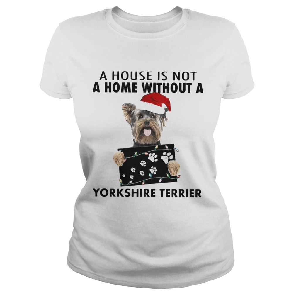 A House Is Not A Home Without A Yorkshire Terrier Classic Ladies