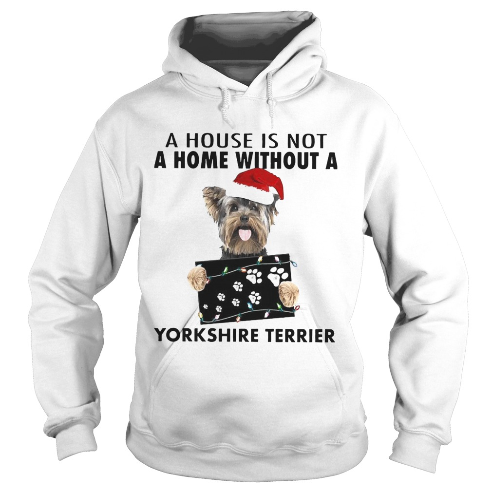 A House Is Not A Home Without A Yorkshire Terrier Hoodie