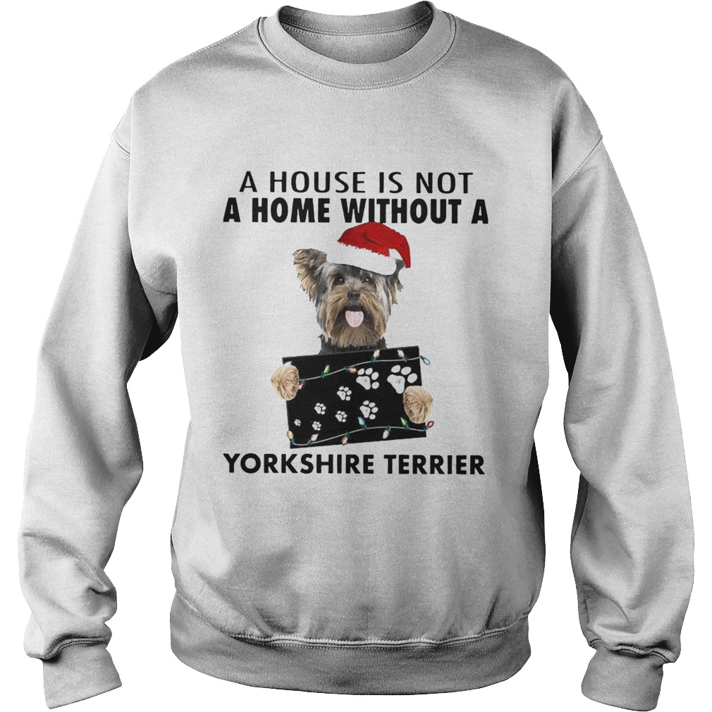 A House Is Not A Home Without A Yorkshire Terrier Sweatshirt
