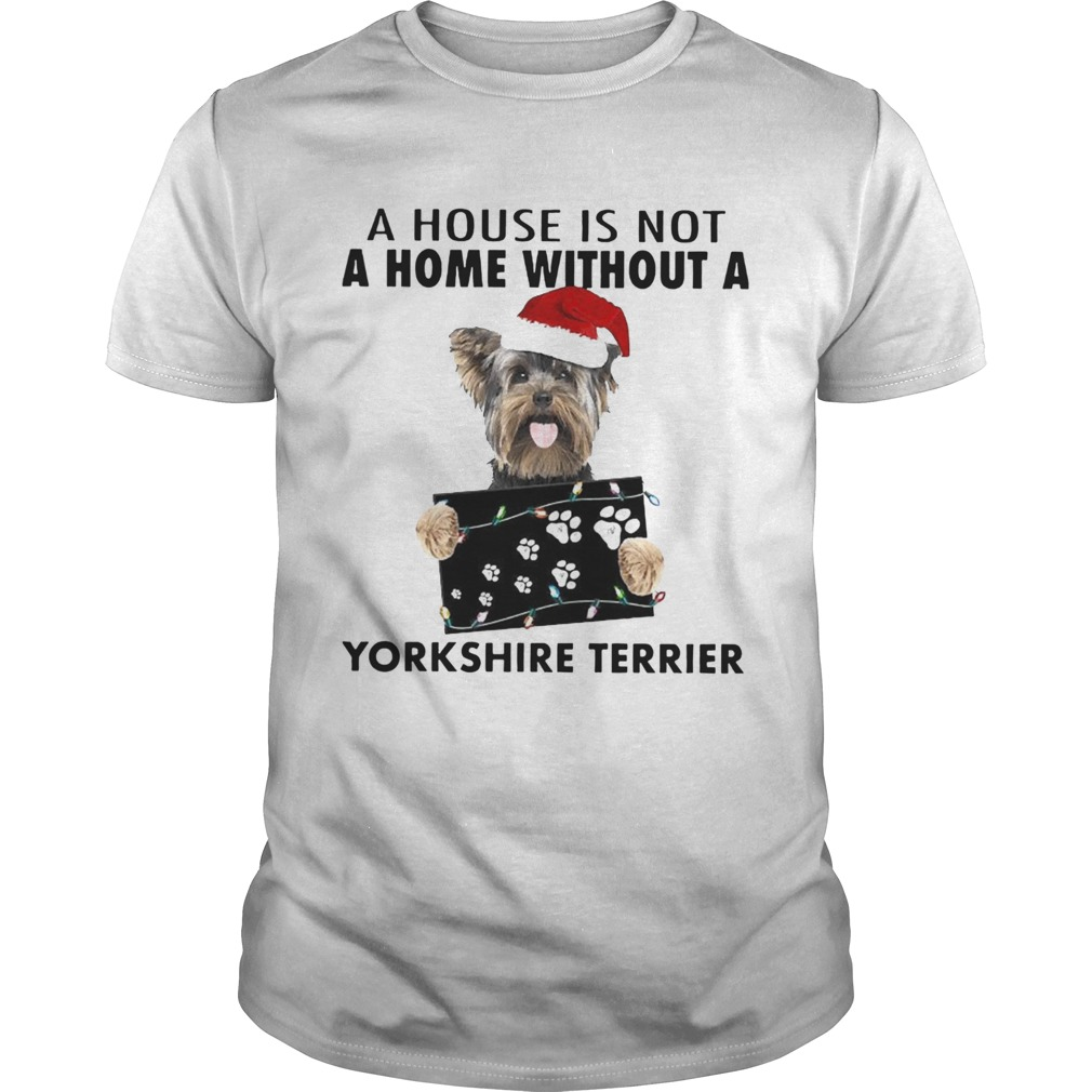 A House Is Not A Home Without A Yorkshire Terrier Unisex