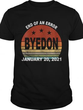 End of an Error January 20 2021 ByeDon Retro Vintage shirt