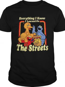 Everything I know I learned on The Streets shirt