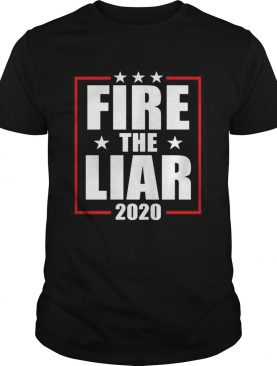 Fire the liar 2020 shirt