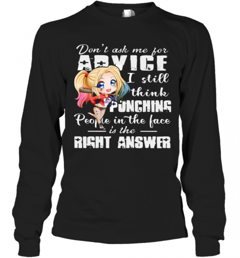 Harley Quinn Dont Ask Me For Advice I Still Think Punching People In The Face Is The Right Answer T-Shirt Long Sleeved T-shirt