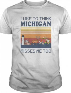 I Like To Think Michigan Misses Me Too Vintage Retro shirt