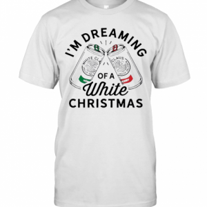 I'M Dreaming Of A White Christmas T-Shirt