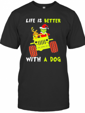 Jeep Grinch Life Is Better With A Dog T-Shirt