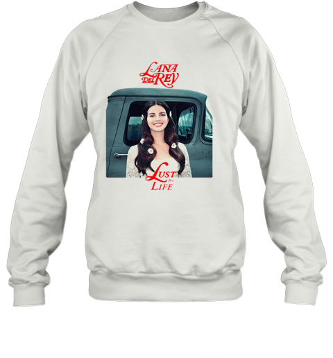 Lana Del Rey Lust For Life T-Shirt Unisex Sweatshirt