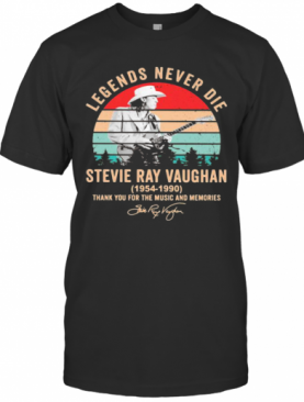 Legends Never Die Stevie Ray Vaughan 1954 1990 Thank You For The Music And Memories Signature Vintage Retro T-Shirt