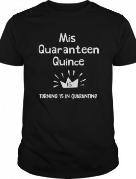 Mis Quince 15 Quaranteen Birthday Teenager Quinceanera shirt