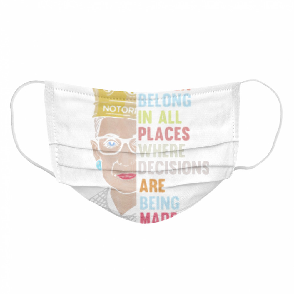 Ruth bader ginsburg queen women belong in all places where decisions are being made  Cloth Face Mask