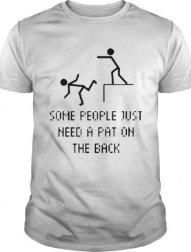 Some People Just Need A Pat On The Back Shirt 9Some People Just Need A Pat On The Back shirt