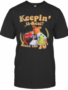 The Muppets Keepin It Real Since The 70 T-Shirt