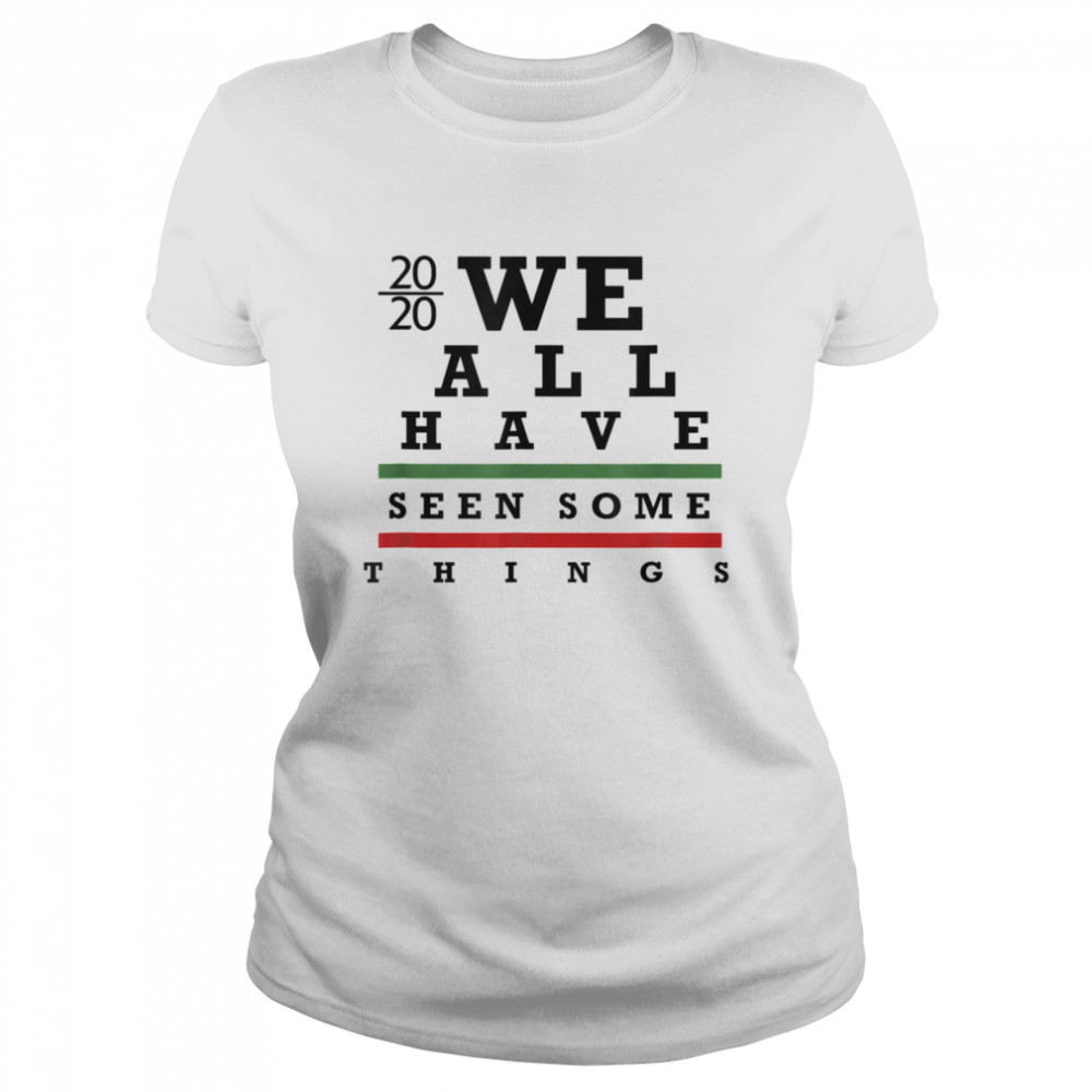 We All have Seen Some things  Classic Women's T-shirt