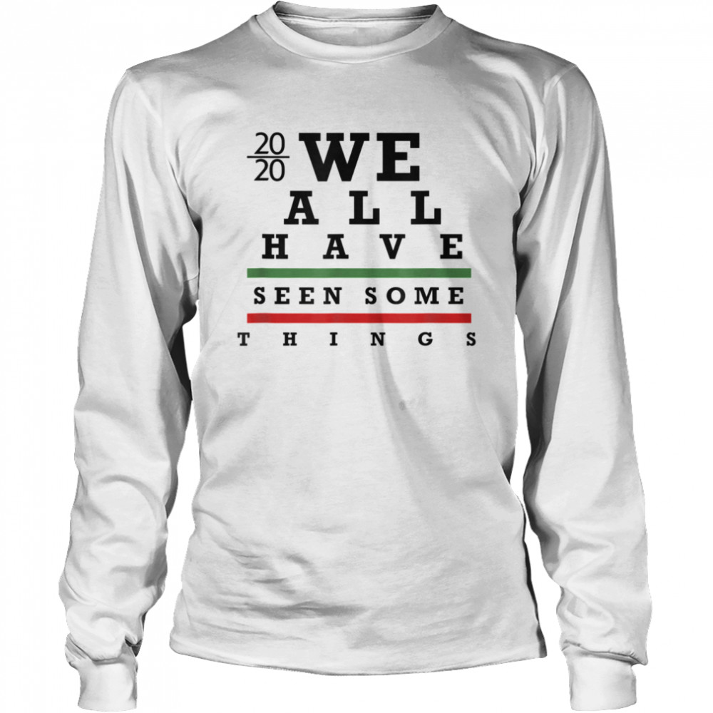We All have Seen Some things  Long Sleeved T-shirt