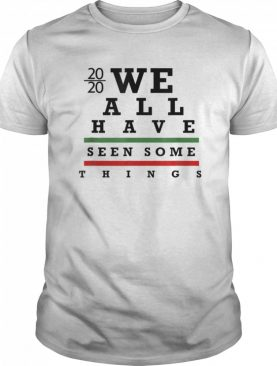 We All have Seen Some things shirt