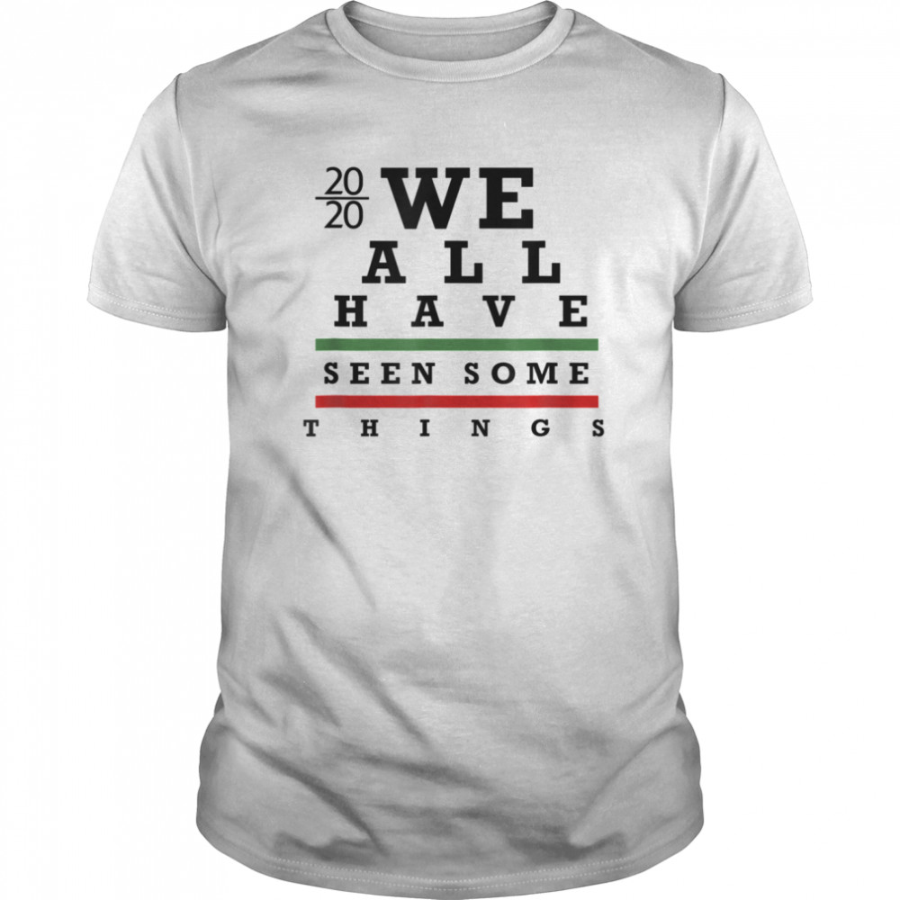 We All have Seen Some things  Classic Men's T-shirt