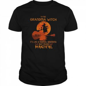 Witch I'm The Grandma With It's Like A Normal Grandma But More Magical shirt