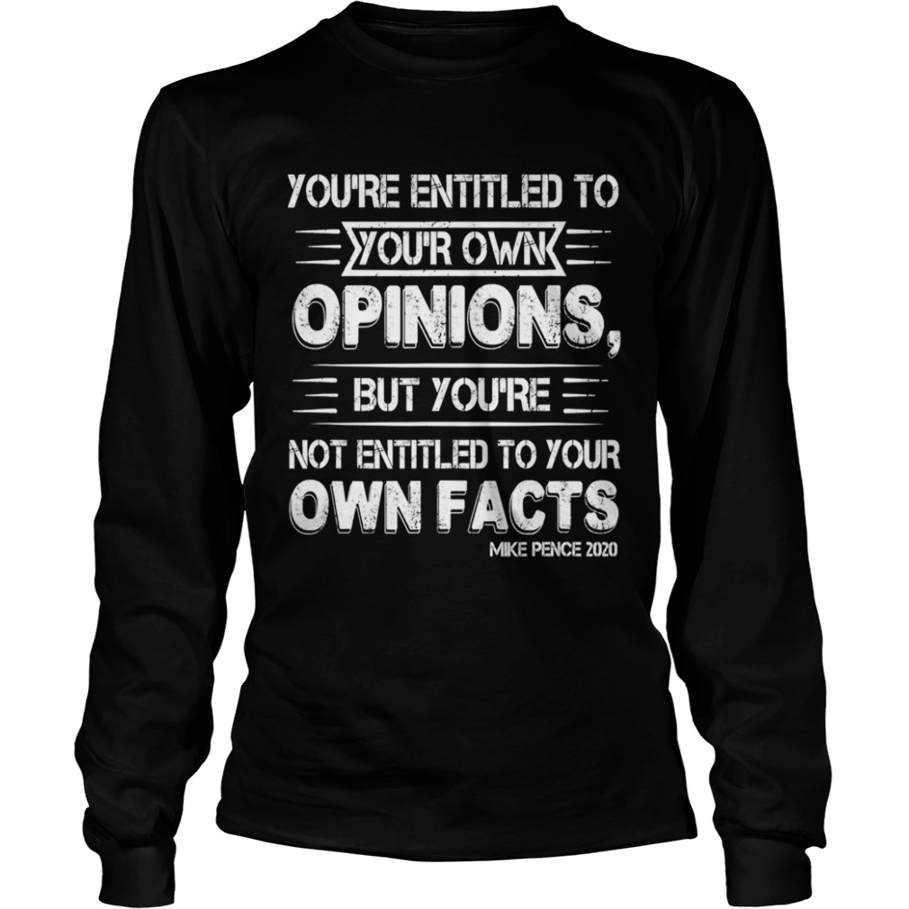 Youre Entitled to Your Own Opinion But Not Your Own Facts Long Sleeve
