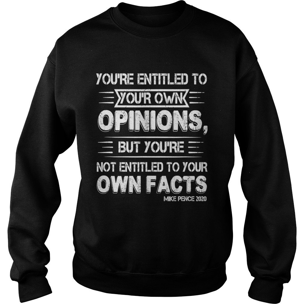 Youre Entitled to Your Own Opinion But Not Your Own Facts Sweatshirt