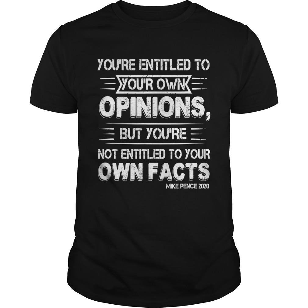 Youre Entitled to Your Own Opinion But Not Your Own Facts Unisex