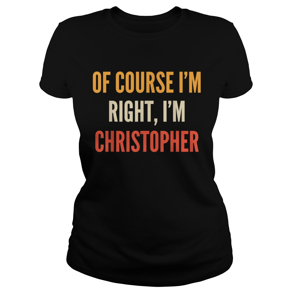 Christopher Of Course Im Right Im Christopher  Classic Ladies