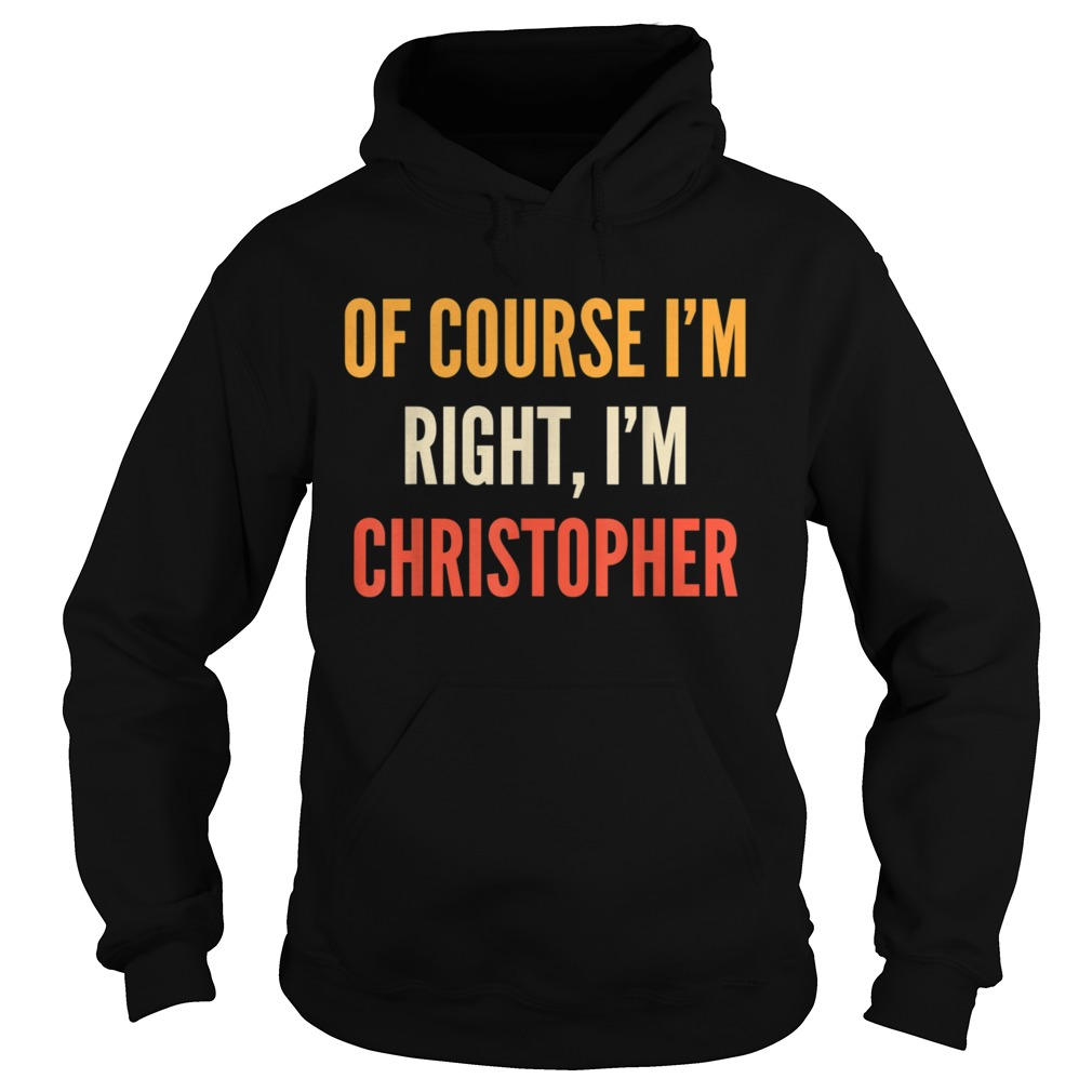Christopher Of Course Im Right Im Christopher  Hoodie