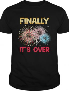 Finally Its Over Funny 2021 New Year Fireworks Celebration shirt