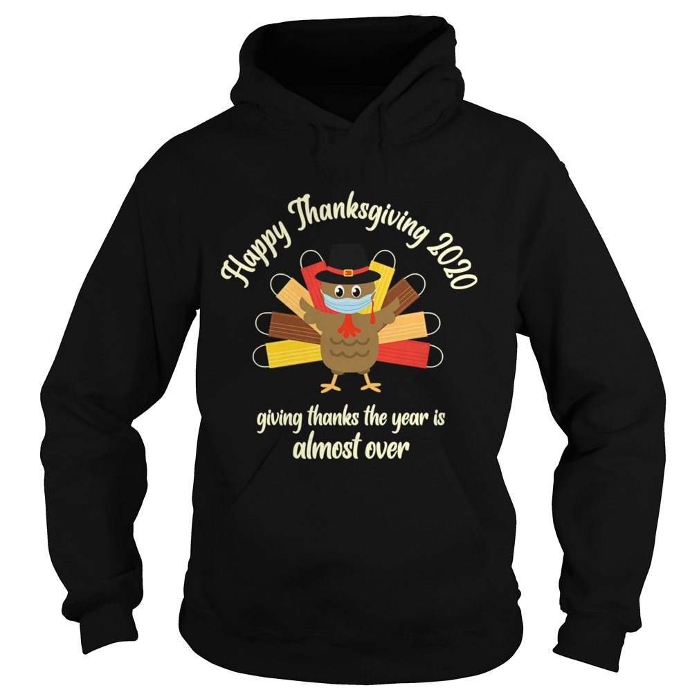 Happy Thanksgiving 2020 Giving Thanks The Year Is Almost Over Turkey Mask Hoodie