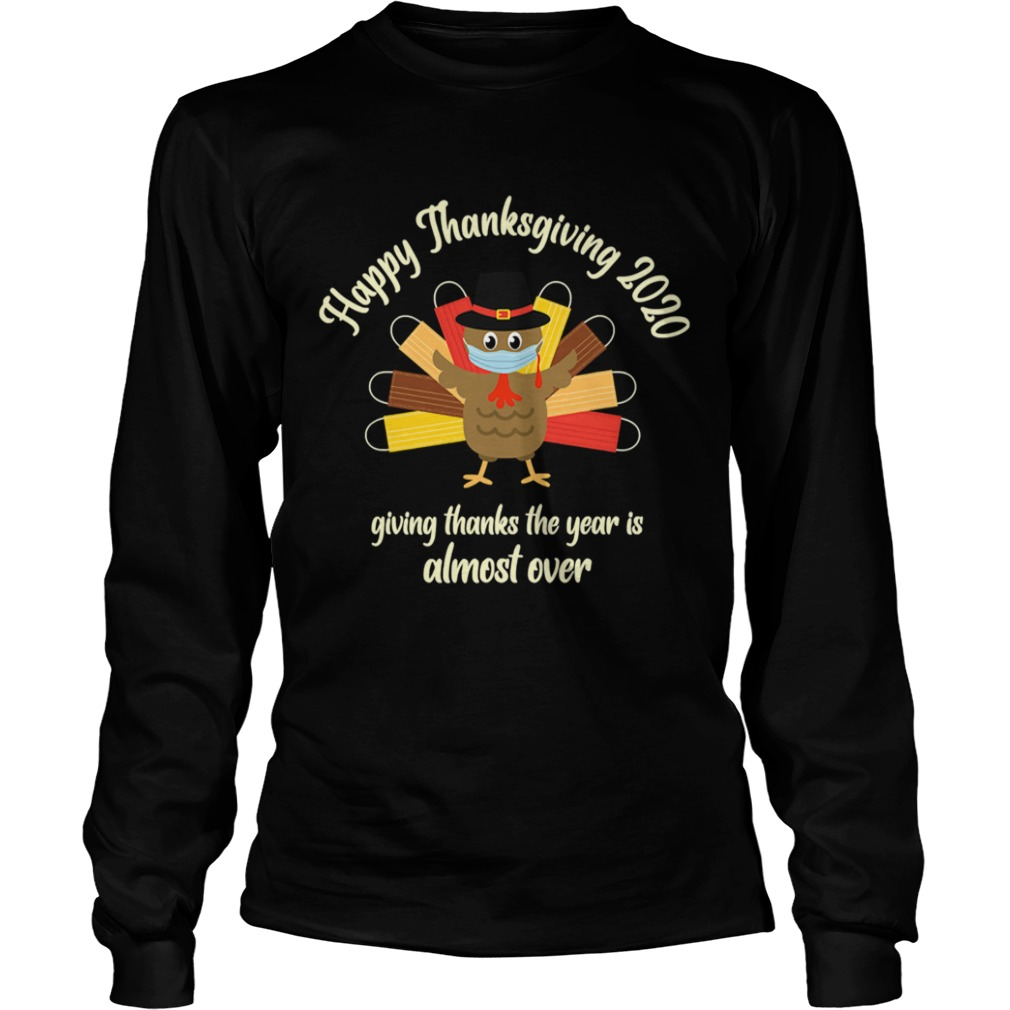 Happy Thanksgiving 2020 Giving Thanks The Year Is Almost Over Turkey Mask Long Sleeve