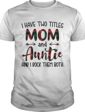 I Have Two Titles Mom And Auntie And I Rock Them Both shirt