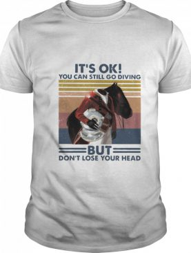 It's Ok You Can Still Go Diving But Don't Lose Your Head Vintage shirt