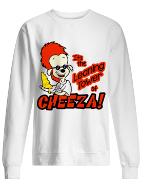 Its the leaning tower of cheeza shirt