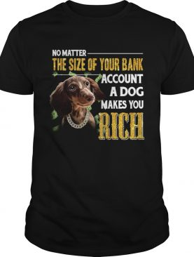 No Matter The Size Of Your Bank Account A Dog Makes You Rick shirt