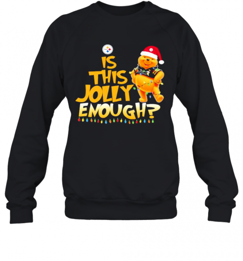 Pooh Is This Jolly Enough Pittsburgh Steelers T-Shirt Unisex Sweatshirt