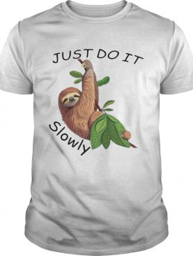 Sloth Just Do It Slowly shirt