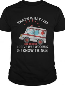 Thats what i do i drive weewoo bus funny ambulance shirt