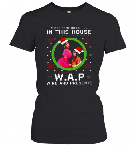 There Some Ho Ho Ho In This House W.A.P Wine And Presents T-Shirt Classic Women's T-shirt